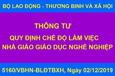 5160/VBHN-BLĐTBXH, Ngày 02/12/2019_Thông tư Quy định chế độ làm việc của nhà giáo giáo dục nghề nghiệp